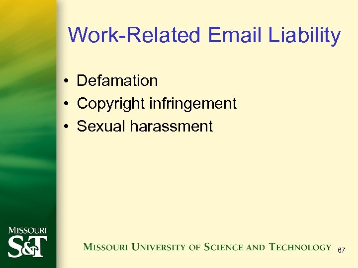 Work-Related Email Liability • Defamation • Copyright infringement • Sexual harassment 67