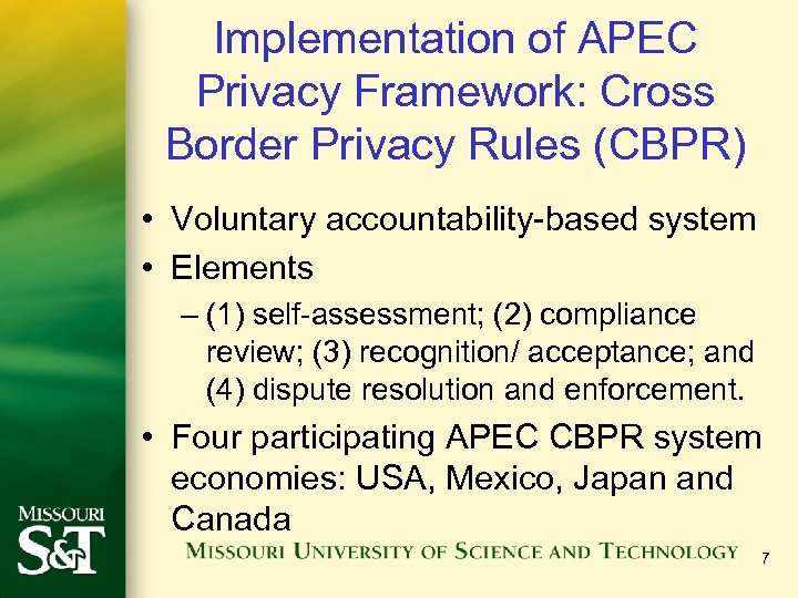 Implementation of APEC Privacy Framework: Cross Border Privacy Rules (CBPR) • Voluntary accountability-based system