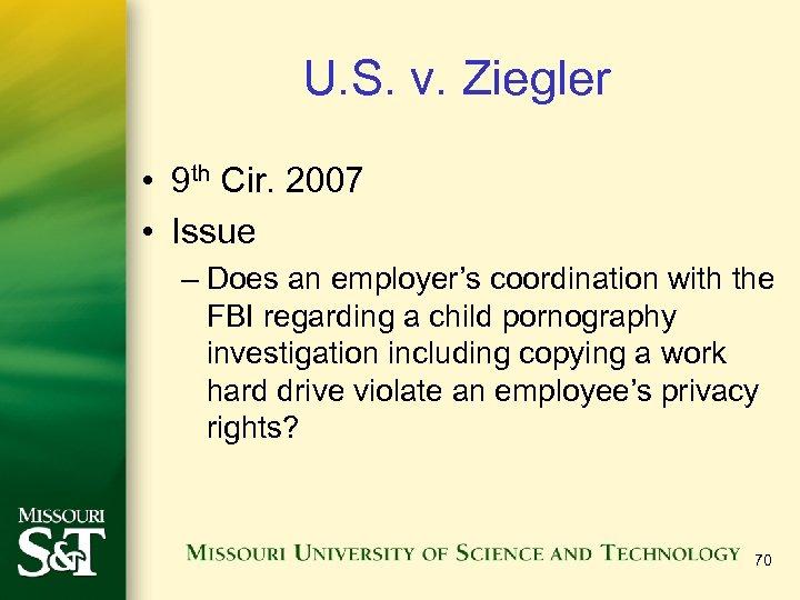 U. S. v. Ziegler • 9 th Cir. 2007 • Issue – Does an