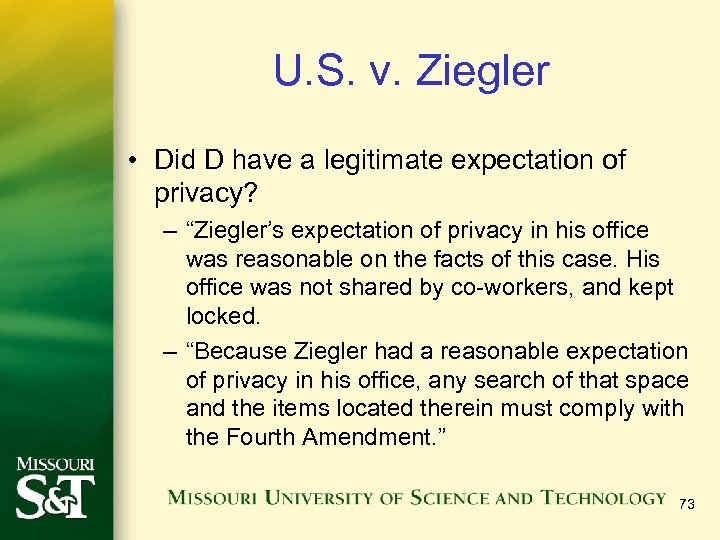 U. S. v. Ziegler • Did D have a legitimate expectation of privacy? –