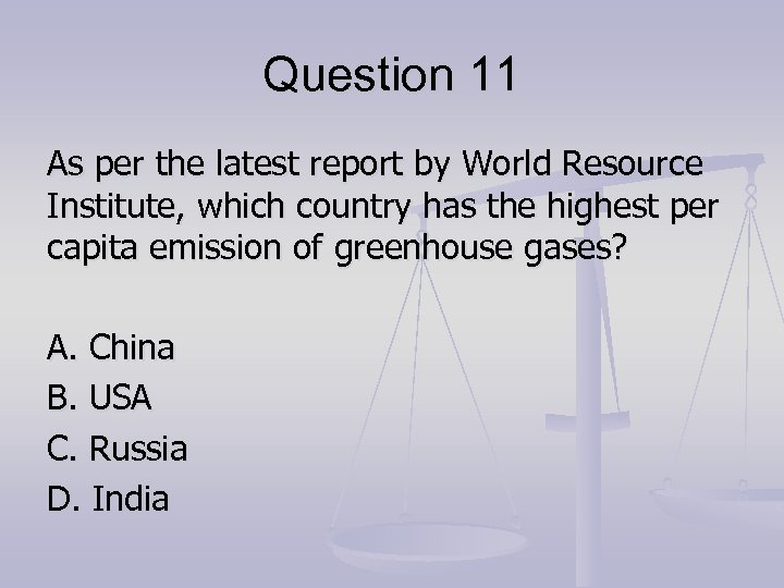Question 11 As per the latest report by World Resource Institute, which country has