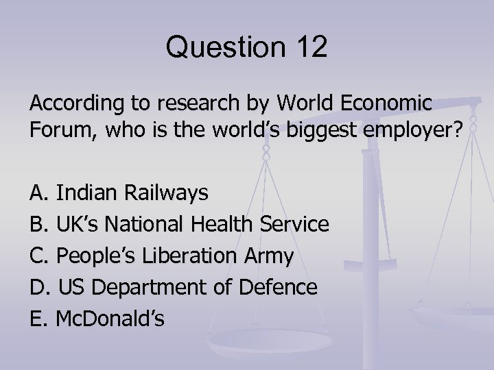 Question 12 According to research by World Economic Forum, who is the world's biggest