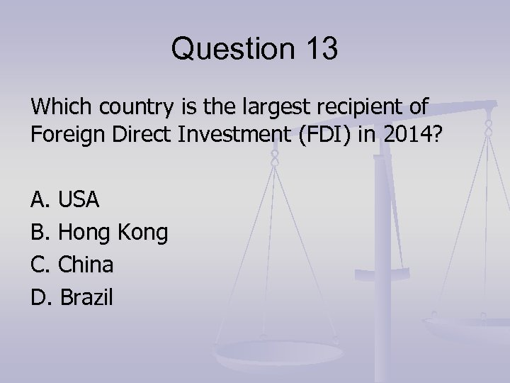Question 13 Which country is the largest recipient of Foreign Direct Investment (FDI) in