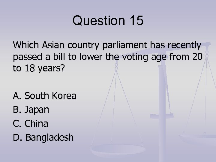 Question 15 Which Asian country parliament has recently passed a bill to lower the