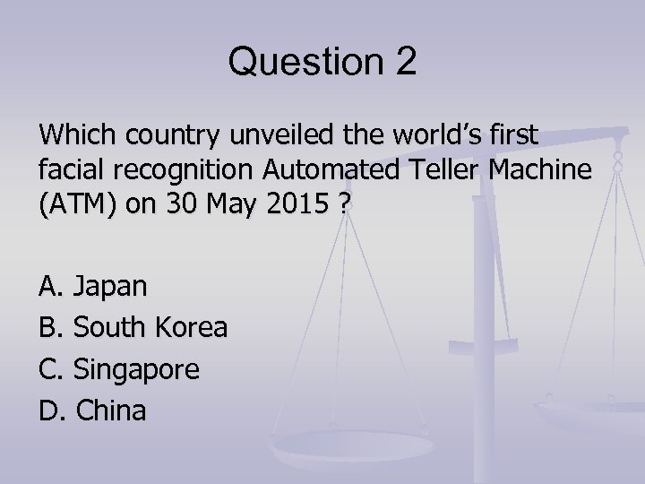 Question 2 Which country unveiled the world's first facial recognition Automated Teller Machine (ATM)