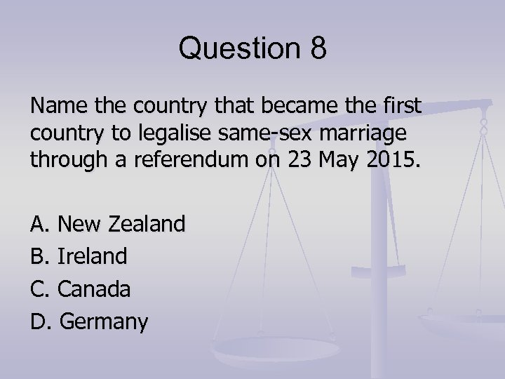 Question 8 Name the country that became the first country to legalise same-sex marriage