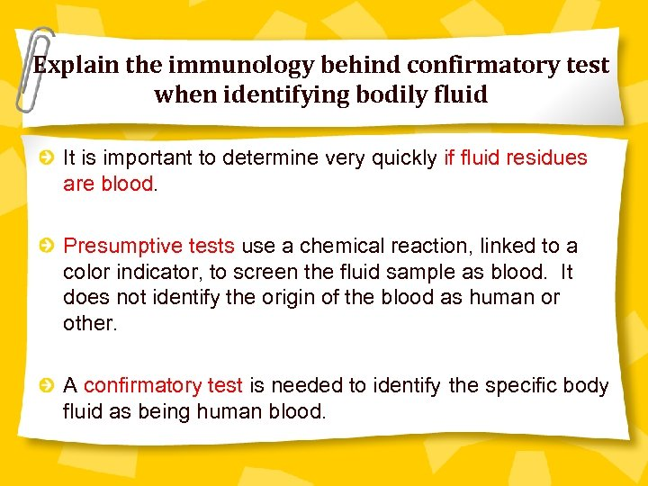 Explain the immunology behind confirmatory test when identifying bodily fluid It is important to