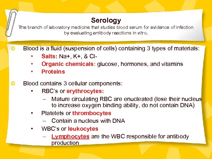 Serology The branch of laboratory medicine that studies blood serum for evidence of infection
