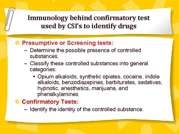Immunology behind confirmatory test used by CSI's to identify drugs Presumptive or Screening tests: