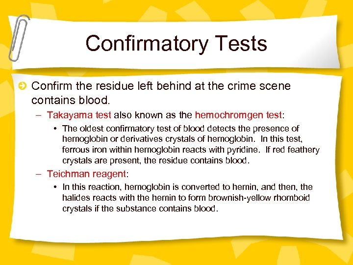 Confirmatory Tests Confirm the residue left behind at the crime scene contains blood. –