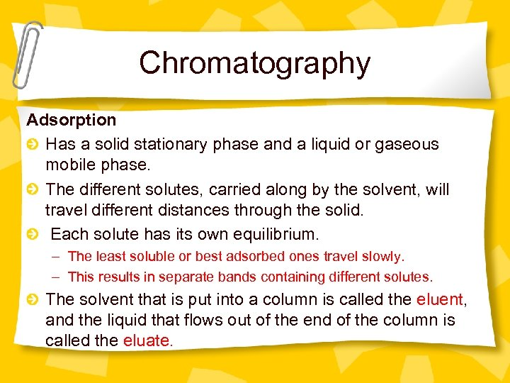 Chromatography Adsorption Has a solid stationary phase and a liquid or gaseous mobile phase.