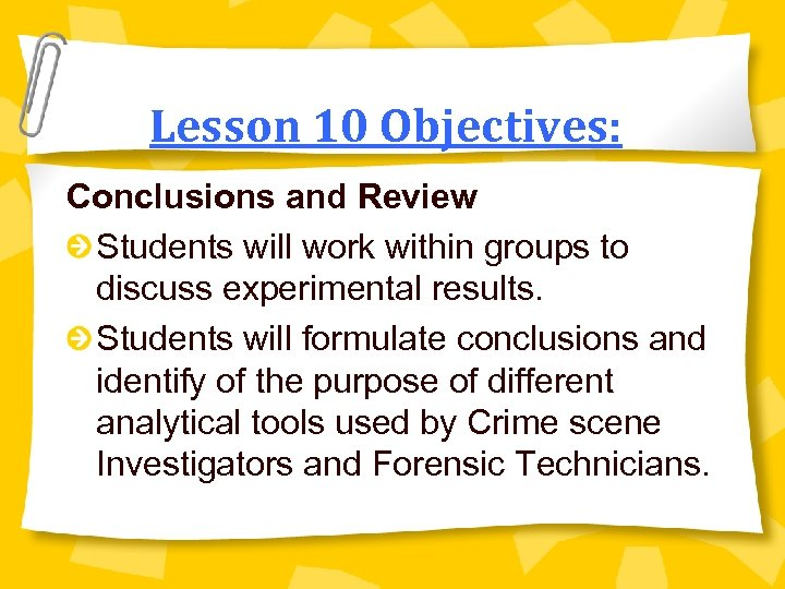 Lesson 10 Objectives: Conclusions and Review Students will work within groups to discuss experimental