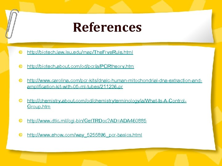 References http: //biotech. law. lsu. edu/map/The. Frye. Rule. html http: //biotech. about. com/od/pcr/a/PCRtheory. htm