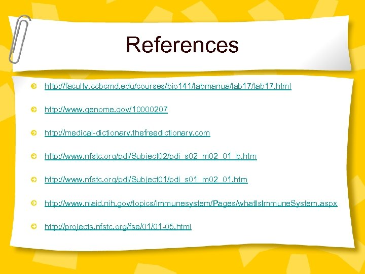 References http: //faculty. ccbcmd. edu/courses/bio 141/labmanua/lab 17. html http: //www. genome. gov/10000207 http: //medical-dictionary.
