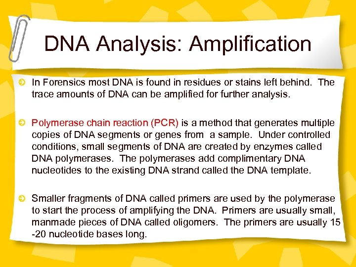 DNA Analysis: Amplification In Forensics most DNA is found in residues or stains left