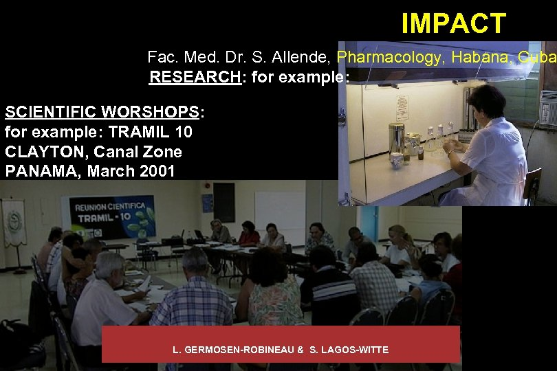 IMPACT Fac. Med. Dr. S. Allende, Pharmacology, Habana, Cuba RESEARCH: for example: SCIENTIFIC WORSHOPS: