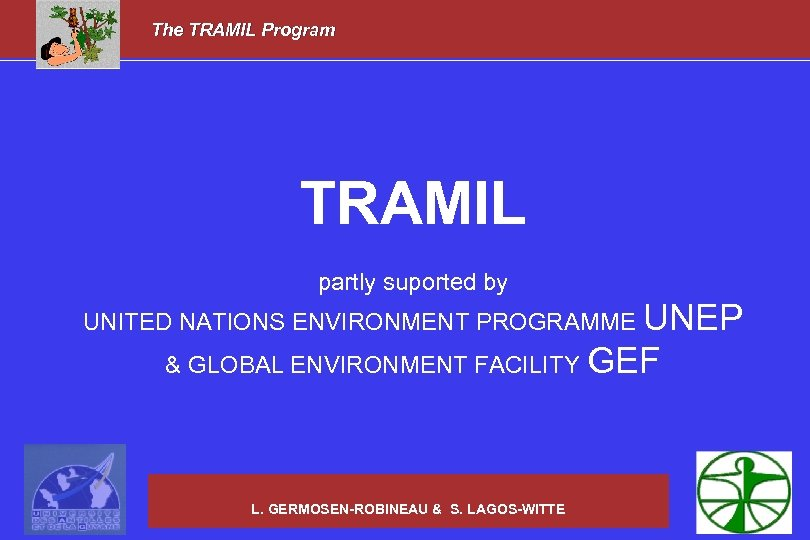 The TRAMIL Program TRAMIL partly suported by UNITED NATIONS ENVIRONMENT PROGRAMME UNEP & GLOBAL