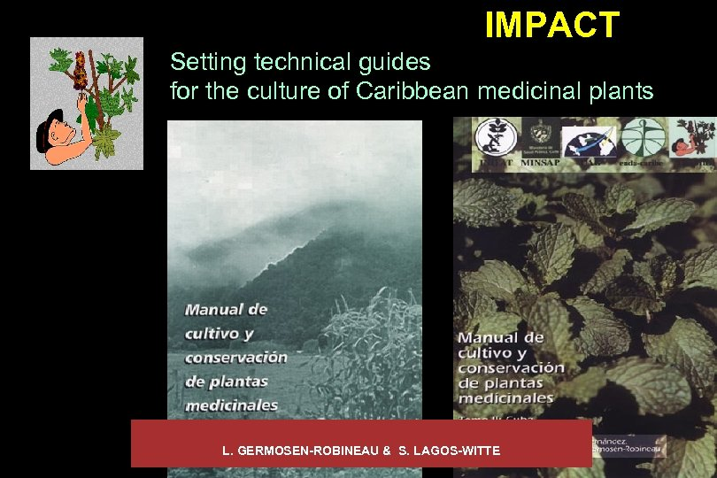 IMPACT Setting technical guides for the culture of Caribbean medicinal plants L. GERMOSEN-ROBINEAU &