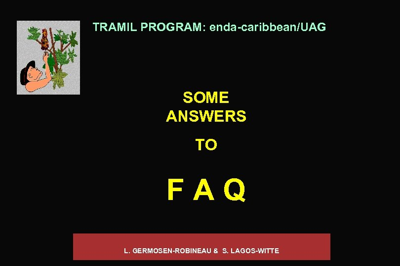 TRAMIL PROGRAM: enda-caribbean/UAG SOME ANSWERS TO F A Q L. GERMOSEN-ROBINEAU & S. LAGOS-WITTE