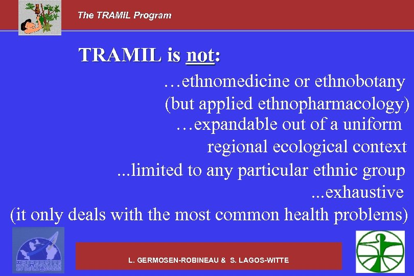 The TRAMIL Program TRAMIL is not: …ethnomedicine or ethnobotany (but applied ethnopharmacology) …expandable out