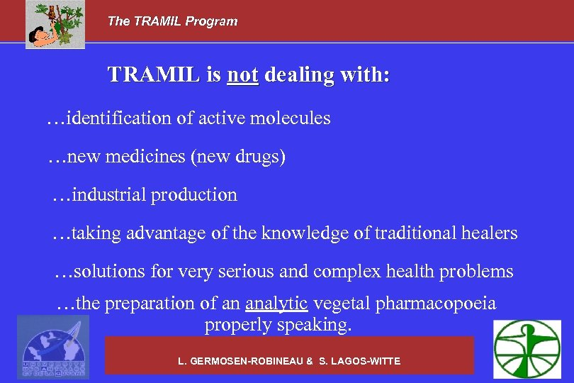 The TRAMIL Program TRAMIL is not dealing with: …identification of active molecules …new medicines