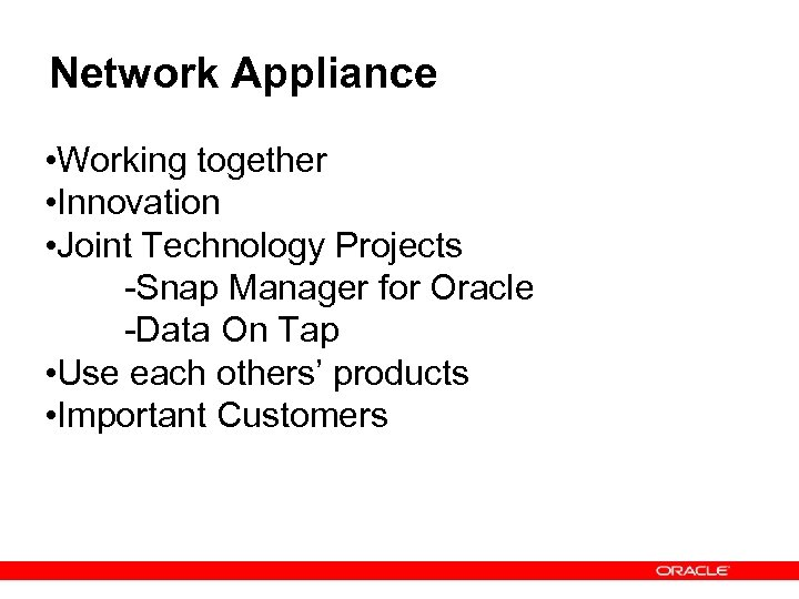 Network Appliance • Working together • Innovation • Joint Technology Projects -Snap Manager for