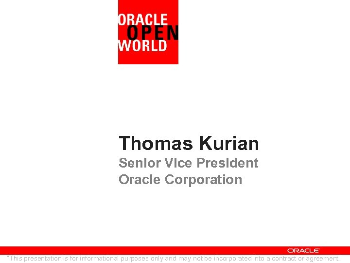 """Thomas Kurian Senior Vice President Oracle Corporation """"This presentation is for informational purposes only"""