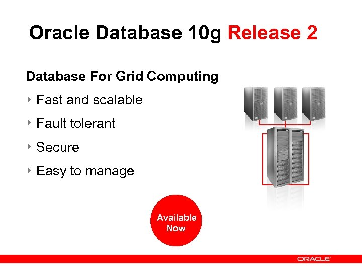 Oracle Database 10 g Release 2 Database For Grid Computing ‣ Fast and scalable