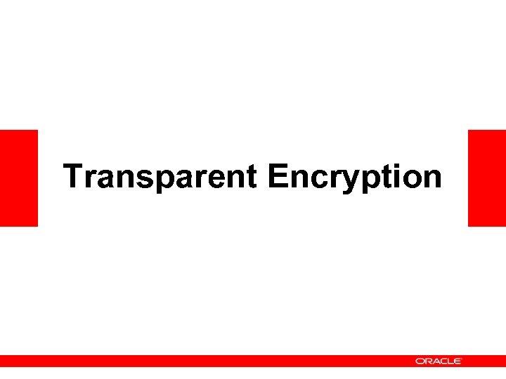 Transparent Encryption