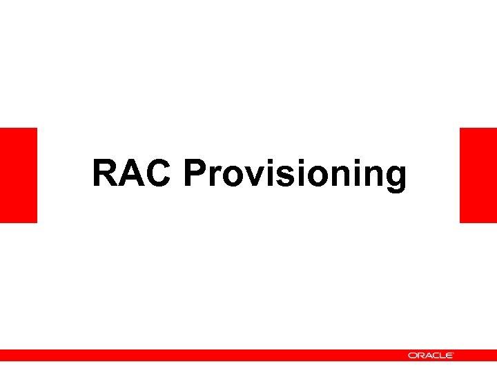 RAC Provisioning
