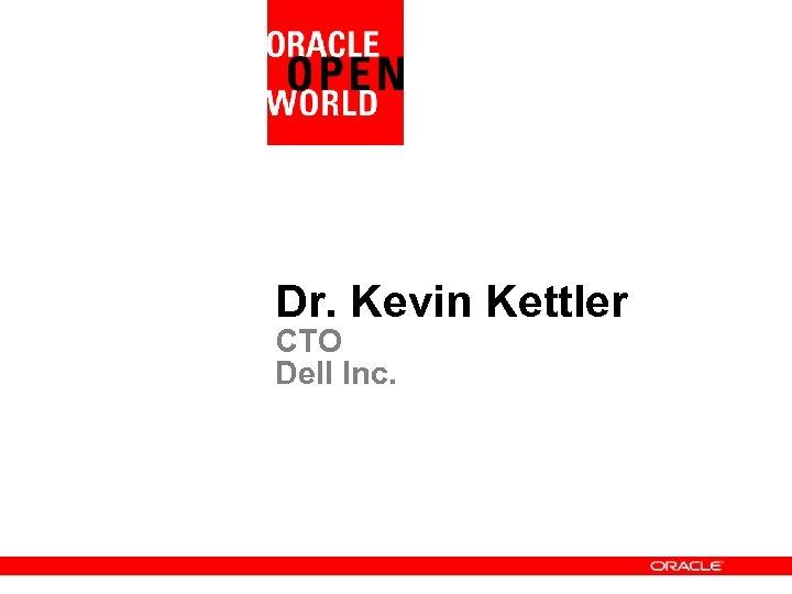 Dr. Kevin Kettler CTO Dell Inc.