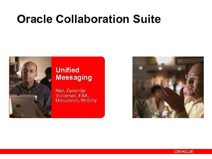 Oracle Collaboration Suite Unified Messaging Mail, Calendar Voicemail, FAX, Discussion, Mobility