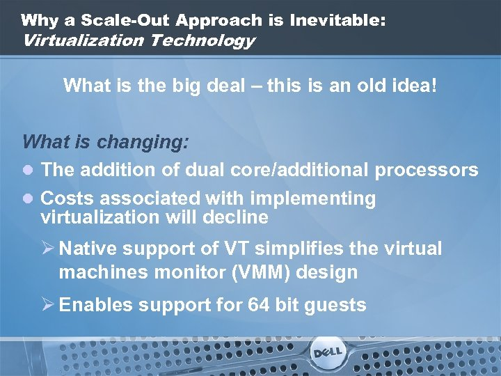 Why a Scale-Out Approach is Inevitable: Virtualization Technology What is the big deal –