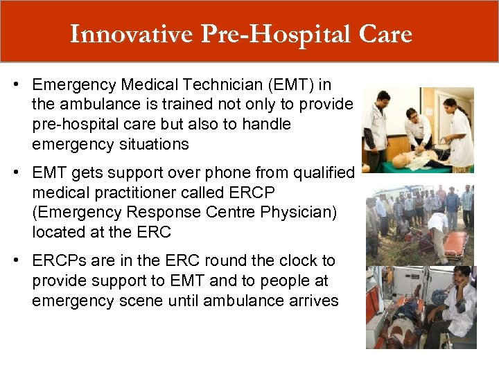 Innovative Pre-Hospital Care • Emergency Medical Technician (EMT) in the ambulance is trained not