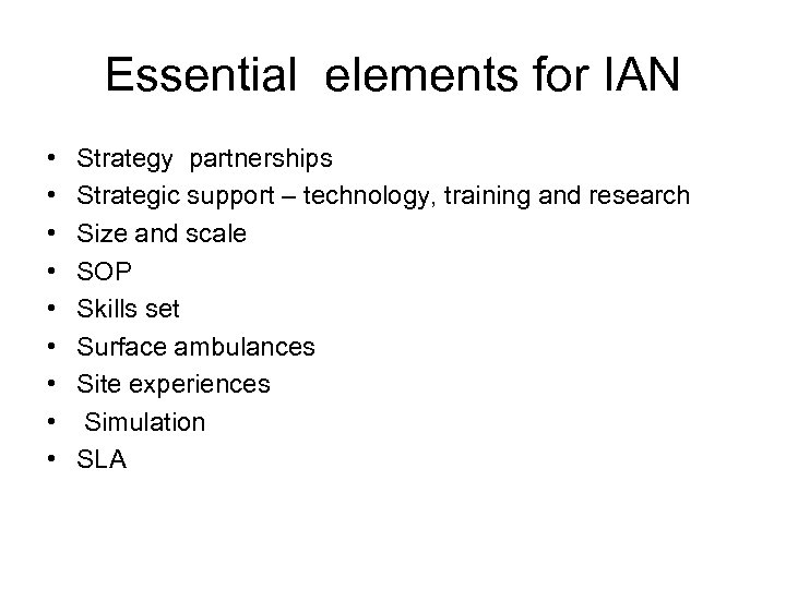 Essential elements for IAN • • • Strategy partnerships Strategic support – technology, training