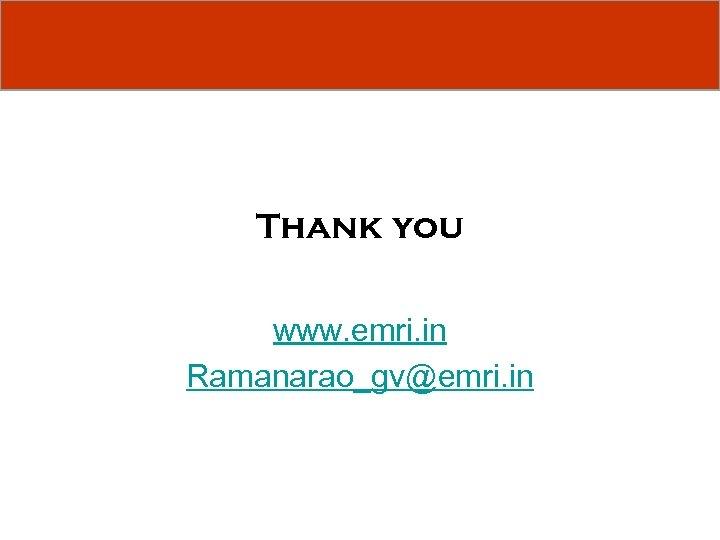 Thank you www. emri. in Ramanarao_gv@emri. in