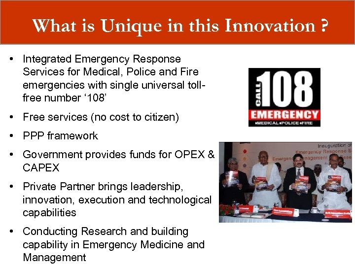 What is Unique in this Innovation ? • Integrated Emergency Response Services for Medical,