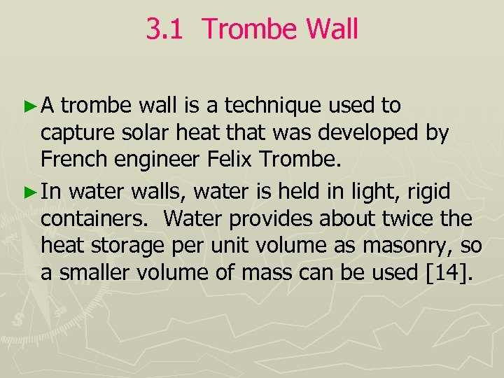 3. 1 Trombe Wall ►A trombe wall is a technique used to capture solar