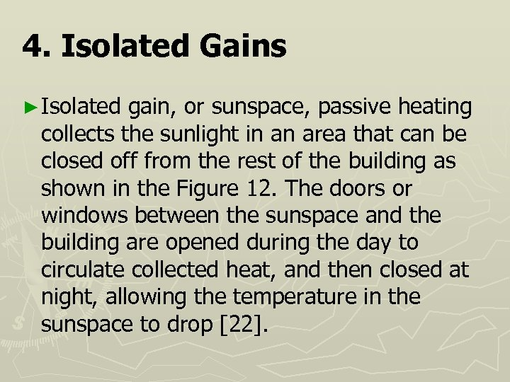 4. Isolated Gains ► Isolated gain, or sunspace, passive heating collects the sunlight in