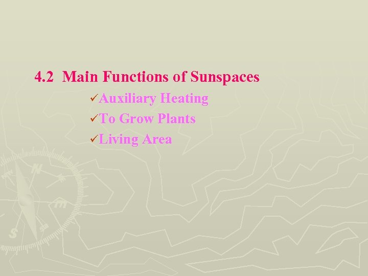 4. 2 Main Functions of Sunspaces üAuxiliary Heating üTo Grow Plants üLiving Area