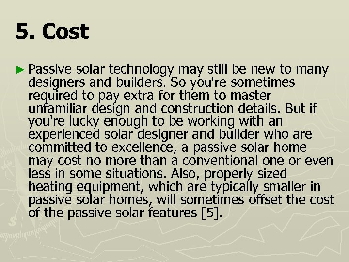 5. Cost ► Passive solar technology may still be new to many designers and