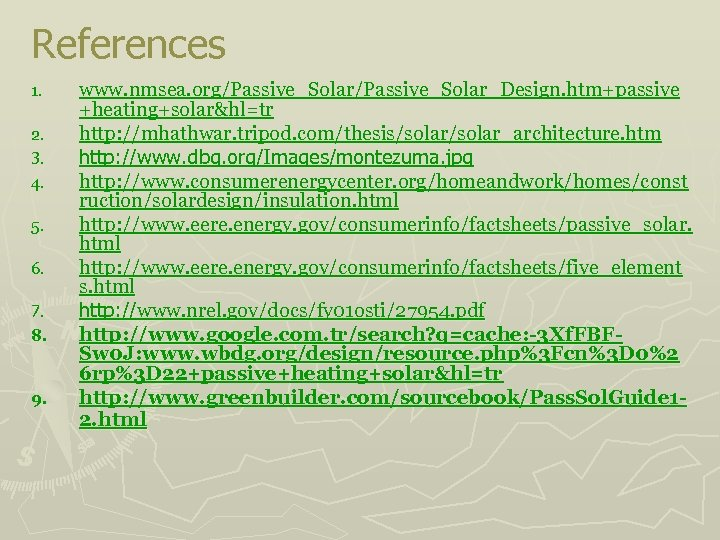 References 1. 2. 3. 4. 5. 6. 7. 8. 9. www. nmsea. org/Passive_Solar_Design. htm+passive