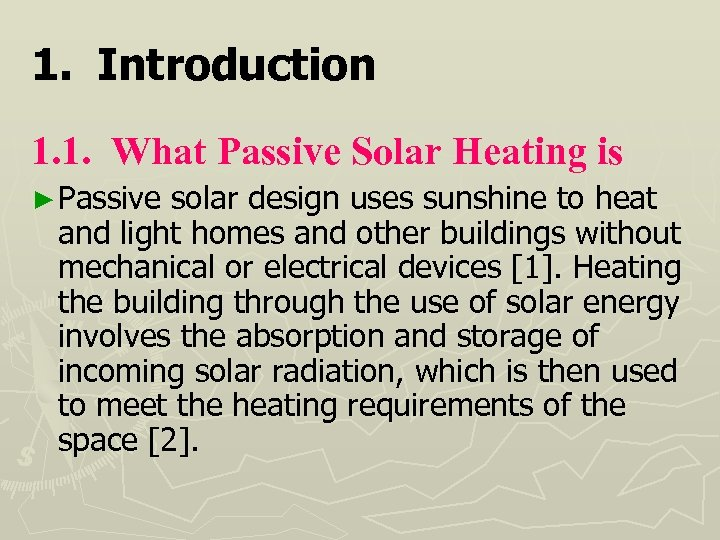 1. Introduction 1. 1. What Passive Solar Heating is ► Passive solar design uses