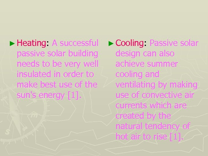 ► Heating: A successful passive solar building needs to be very well insulated in