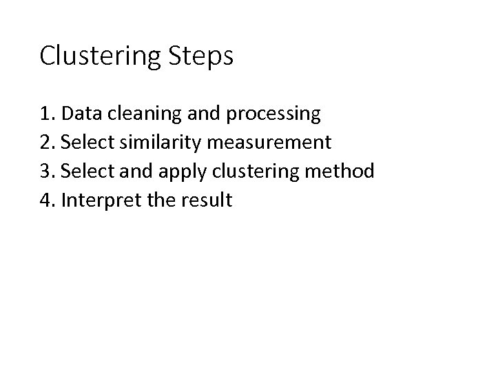Clustering Steps 1. Data cleaning and processing 2. Select similarity measurement 3. Select and