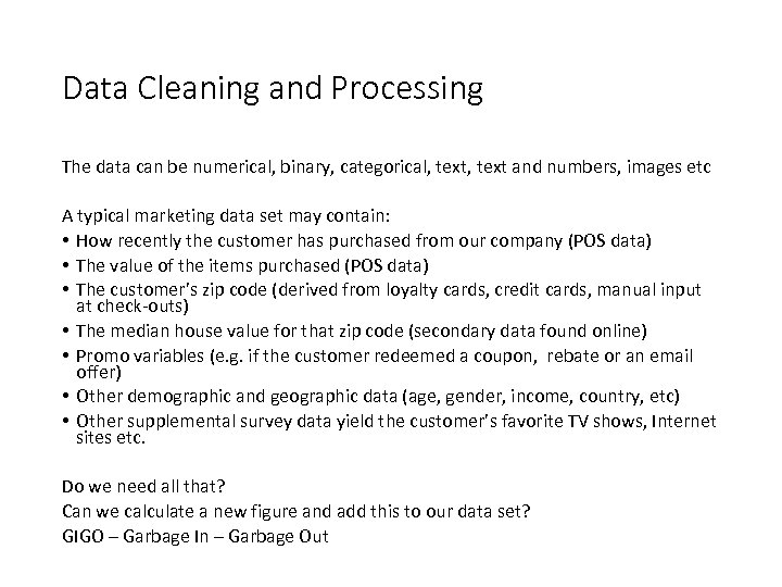 Data Cleaning and Processing The data can be numerical, binary, categorical, text and numbers,