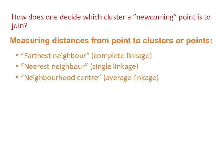 """How does one decide which cluster a """"newcoming"""" point is to join? Measuring distances"""
