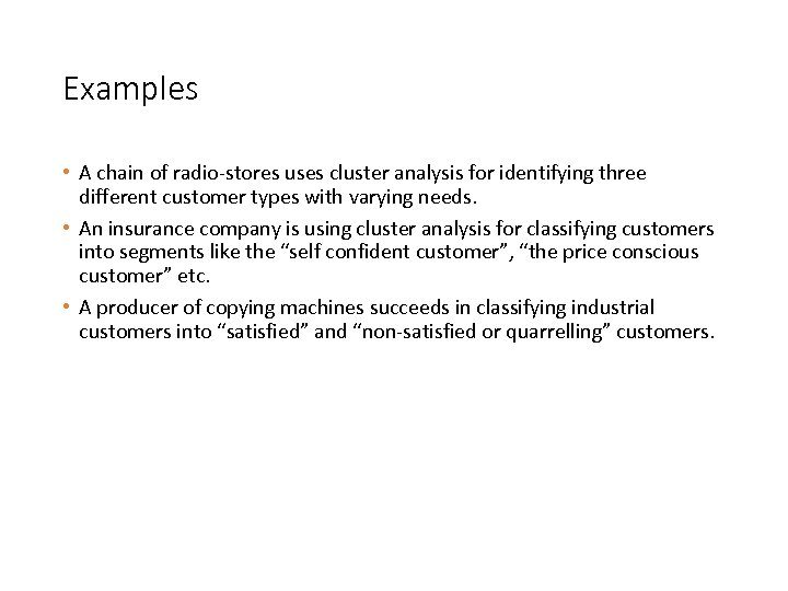 Examples • A chain of radio-stores uses cluster analysis for identifying three different customer