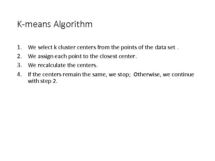 K-means Algorithm 1. 2. 3. 4. We select k cluster centers from the points