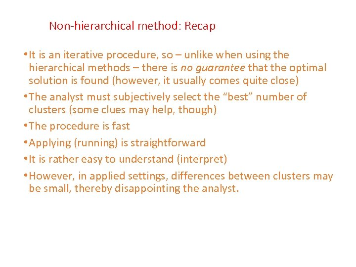 Non-hierarchical method: Recap • It is an iterative procedure, so – unlike when using